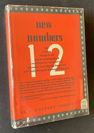 New Numbers: How Acceptance of a Duodecimal (12) Base Would Simplify Mathematics. F. Emerson Andrews