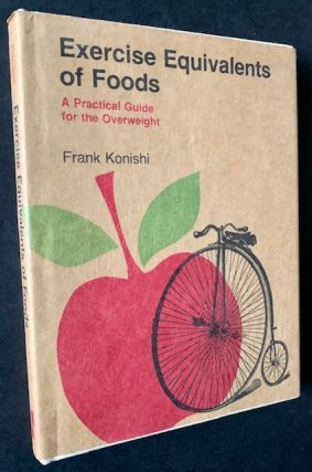 Exercise Equivalents of Foods: A Practical Guide for the Overweight. Frank Konishi
