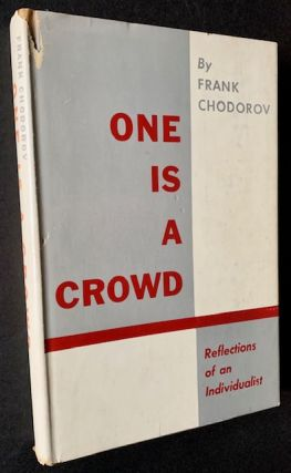 One Is a Crowd: Reflections of an Individualist. Frank Chodorov