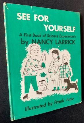 See for Yourself: A First Book of Science Experiments. Nancy Larrick