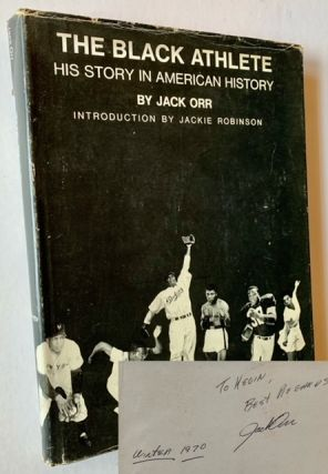 The Black Athlete: His Story in American History (Introduction by Jackie Robinson). Jack Orr