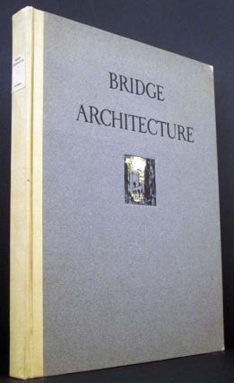 Bridge Architecture: Containing Two-Hundred Illustrations of the Notable Bridges of the World,...