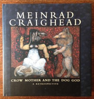 Crow Mother and the Dog God: A Retrospective. Meinrad Craighead