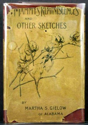 Mammy's Reminiscences and Other Sketches. Martha S. Gielow, of Alabama