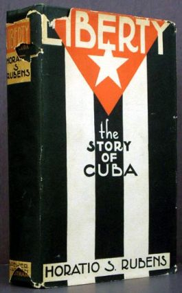 Liberty: The Story of Cuba. Horatio S. Rubens