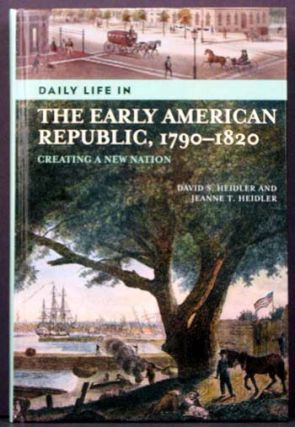 Daily Life in the Early American Republic, 1790-1820: Creating a New Nation. David S. Heidler,...