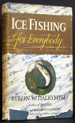 Ice Fishing for Everybody. Byron W. Dalrymple