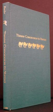 Three Caravans to Yuma: The Untold Story of Bactrian Camels in Western America. Harlan D. Fowler