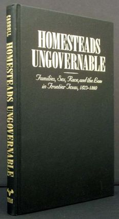Homesteads Ungovernable: Families, Sex, Race and the Law in Frontier Texas, 1823-1860. Mark M....