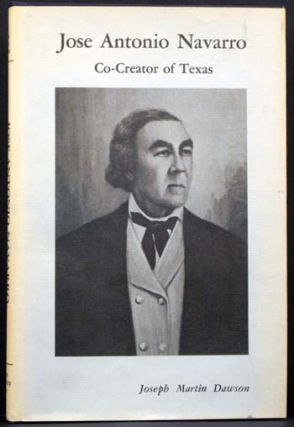 Jose Antonio Navarro:Co-Creator of Texas. Joseph Martin Dawson