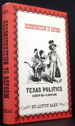Reconstruction to Reform: Texas Politics 1876-1906. Alwyn Barr