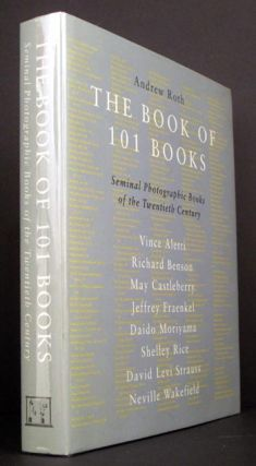 The Book of 101 Books: Seminal Photographic Books of the Twentieth Century. Ed Andrew Roth