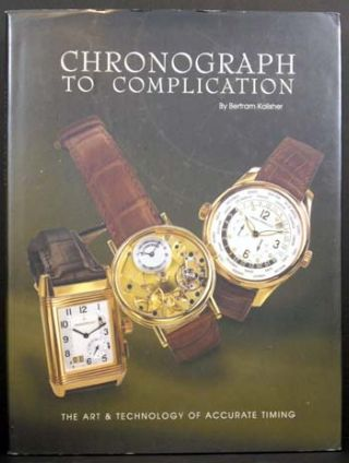 Chronograph to Complication: The Art & Technology of Accurate Timing. Bertram Kalisher