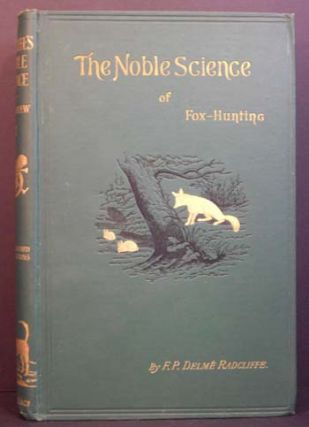 The Noble Science: A Few General Ideas on Fox-Hunting (2 Vols.). F P. Delme Radcliffe