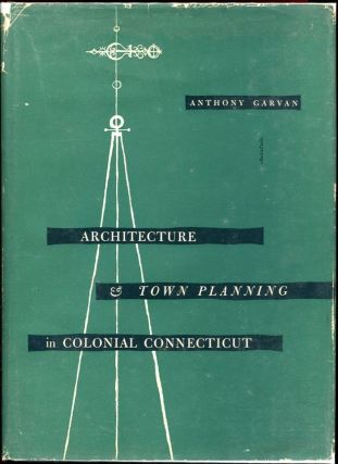 Architecture & Town Planning in Colonial Connecticut. Anthony Garvan