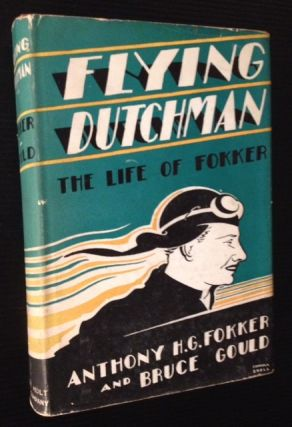 Flying Dutchman: The Life of Fokker. Anthony H. G. Fokker, Bruce Gould