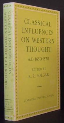 Classical Influences on Western Thought: AD 1650-1870. Ed R R. Bolgar
