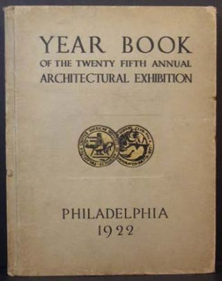 The Year Book of the Twenty Fifth Annual Architectural Exhibition (Held By the Philadelphia...