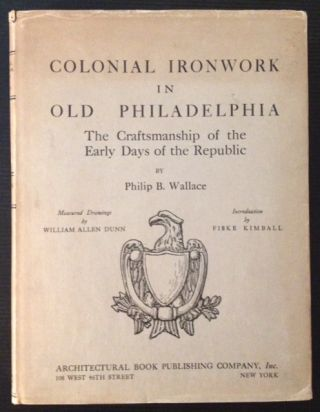 Colonial Ironwork in Old Philadelphia: The Craftsmanship of the Early Days of the Republic....
