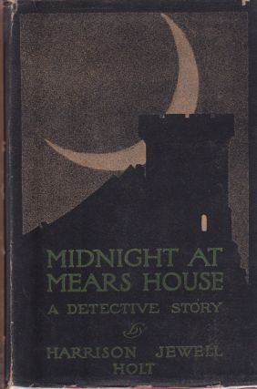 Midnight at Mears House: A Detective Story. Harrison Jewell Holt