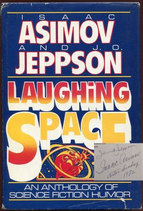 Laughing Space (An Anthology of Science Fiction Humor). Isaac Asimov, J O. Jeppson