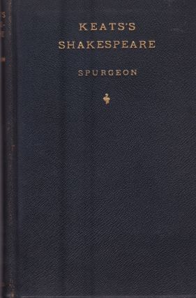 Keats's Shakespeare: A Desciptive Study Based on New Material. Caroline F. E. Spurgeon