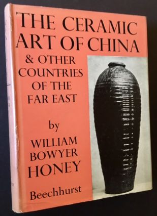 The Ceramic Art of China & Other Countries of the Far East. William Bowyer Honey