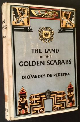 The Land of the Golden Scarabs. Diomedes De Pereyra.