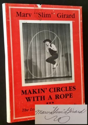 "Makin' Circles with a Rope: The Lore of the Lasso Wizards. Marv ""Slim"" Girard"