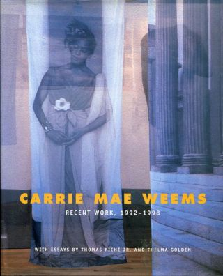 Carrie Mae Weems: Recent Work, 1992-1998. Jr. And Thelma Golden Thomas Piche