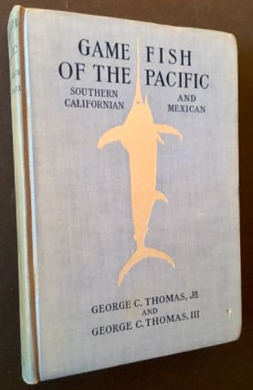 Game Fish of the Pacific: Southern Californian and Mexican. Jr. And George C. Thomas III George...